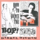 Higham, Darrel How To Dance the Bop