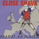 Close Shave Hard As Nails -Ltd- [LP]