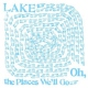 Lake Oh the Places We´ll Go [LP]