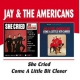 Jay & The Americans She Cried/Come a Little B