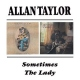 Taylor, Allan Sometimes/the Lady