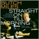 Miles, Butch Straight On Till Morning