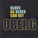Oberg Blues As Blues Can Get