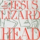 Jesus Lizard Head -Deluxe-