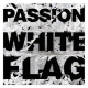 Passion Passion:White Flag