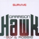 Garrison Hawk W / Sly & Rob Survive