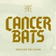 Cancer Bats Dead Set On.. -Cd+Dvd-