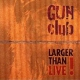 Gun Club Larger Than Live