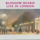 Dearie, Blossom Live In London