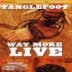Tanglefoot Way More Live