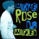 Rose, Michael Dub Wicked