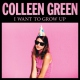 Green, Colleen I Want To Grow Up [LP]