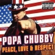 Chubby, Popa Peace, Love & Respect