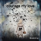 Courage My Love Becoming -Ep-