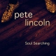 Lincoln, Pete Soul Searching