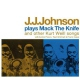 Johnson, J.j. Play Mack the Knife and..