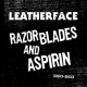 Leatherface Razor Blades and Aspirin