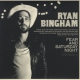 Bingham, Ryan Fear & Saturday Night [LP]