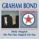 Bond, Graham Holy Magik/We Put Our Mac