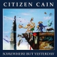 Citizen Cain Somewhere But Yesterday