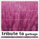 Garbage.=tribute= Tribute To Garbage
