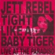 Rebel, Jett Tight Like a Baby Tiger