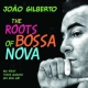 Gilberto, Joao Roots of Bossa Nova