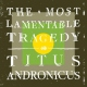 Titus Andronicus Most Lamentable Tradegy