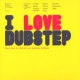 V / A I Love Dubstep