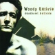 Guthrie, Woody Dust Bowl Ballads