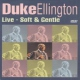 Ellington, Duke Live - Soft & Gentle