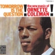 Coleman, Ornette Tomorrow is the Question