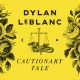 Leblanc, Dylan Cautionary Tale [LP]