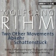 Rihm, W. Two Other Movements/Abkeh
