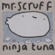 Mr.scruff Ninja Tuna