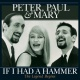 Peter, Paul & Mary If I Had a Hammer - the..