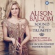 Balsom, Alison Sound The Trumpet - Royal Music Of Purcell And Handel