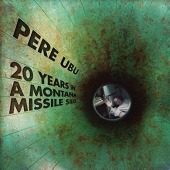 20 Years In A Montana Missile Silo (Pere Ubu)